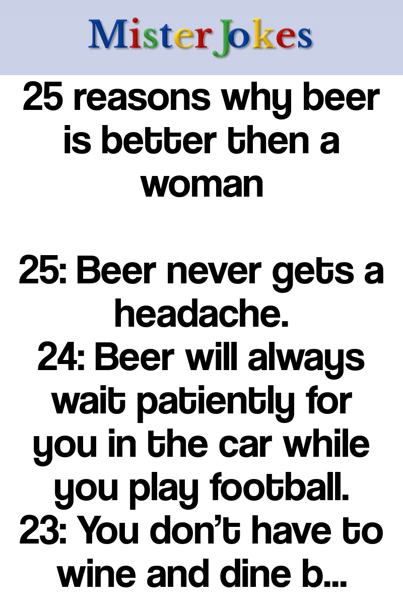 25 reasons why beer is better then a woman