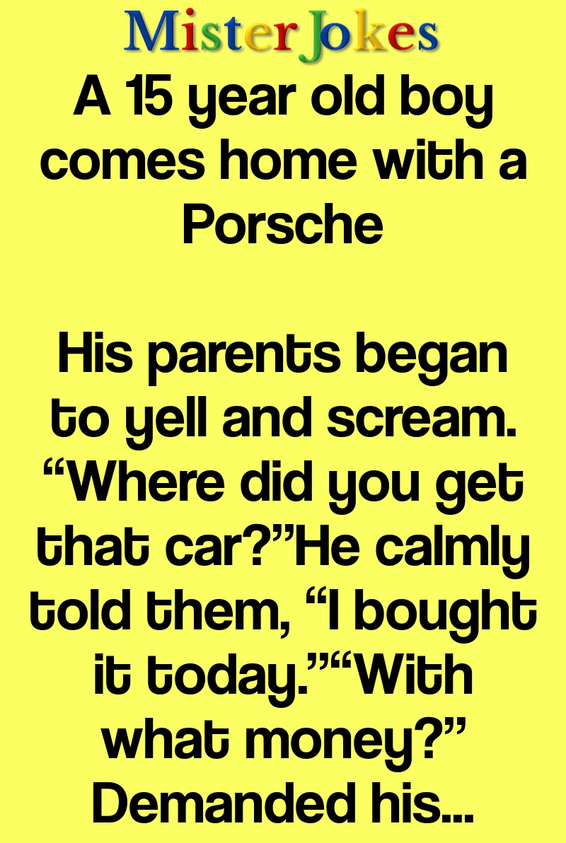 A 15 year old boy comes home with a Porsche