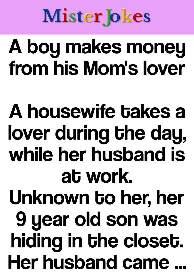 A boy makes money from his Mom's lover