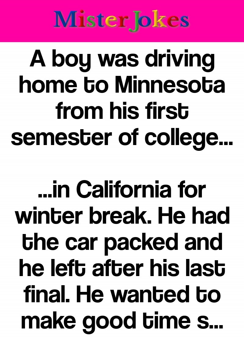 A boy was driving home to Minnesota from his first semester of college…