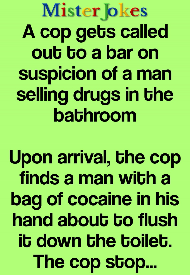 A cop gets called out to a bar on suspicion of a man selling drugs in the bathroom