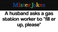 """A husband asks a gas station worker to """"fill er up, please"""""""