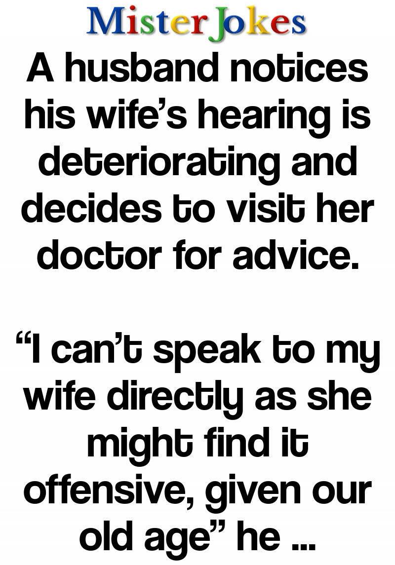 A husband notices his wife's hearing is deteriorating and decides to visit her doctor for advice.