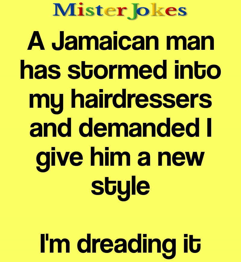 A Jamaican man has stormed into my hairdressers and demanded I give him a new style