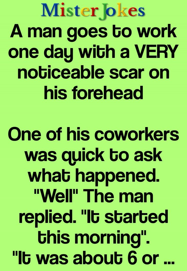 A man goes to work one day with a VERY noticeable scar on his forehead