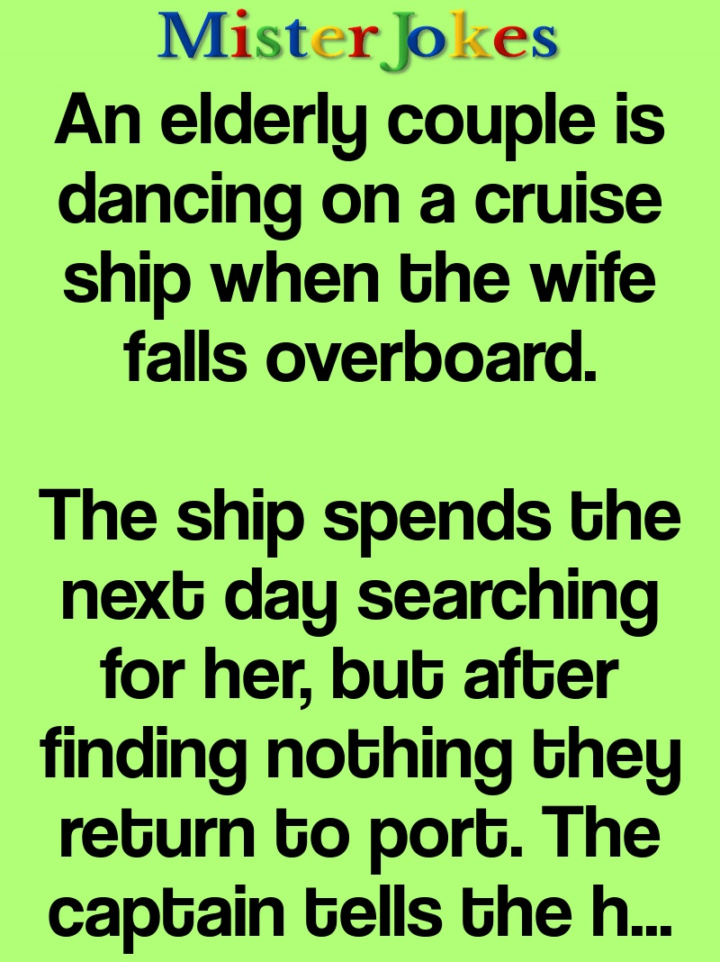 An elderly couple is dancing on a cruise ship when the wife falls overboard.