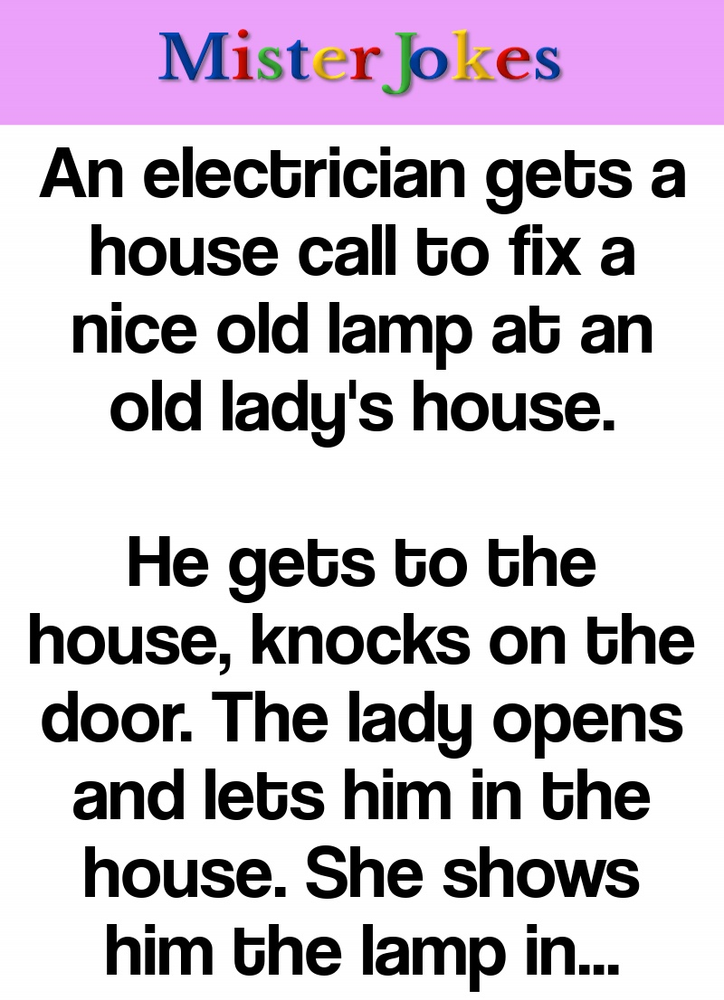 An electrician gets a house call to fix a nice old lamp at an old lady's house.