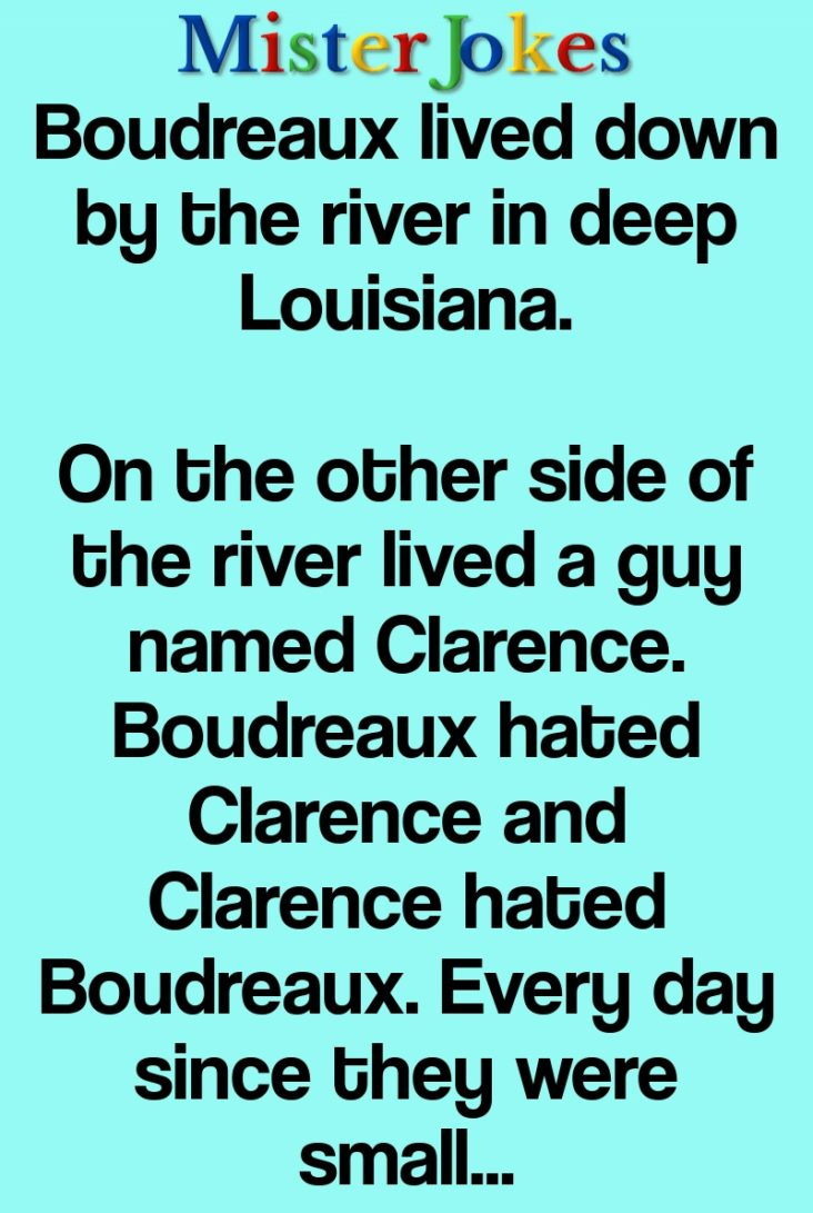 Boudreaux lived down by the river in deep Louisiana.