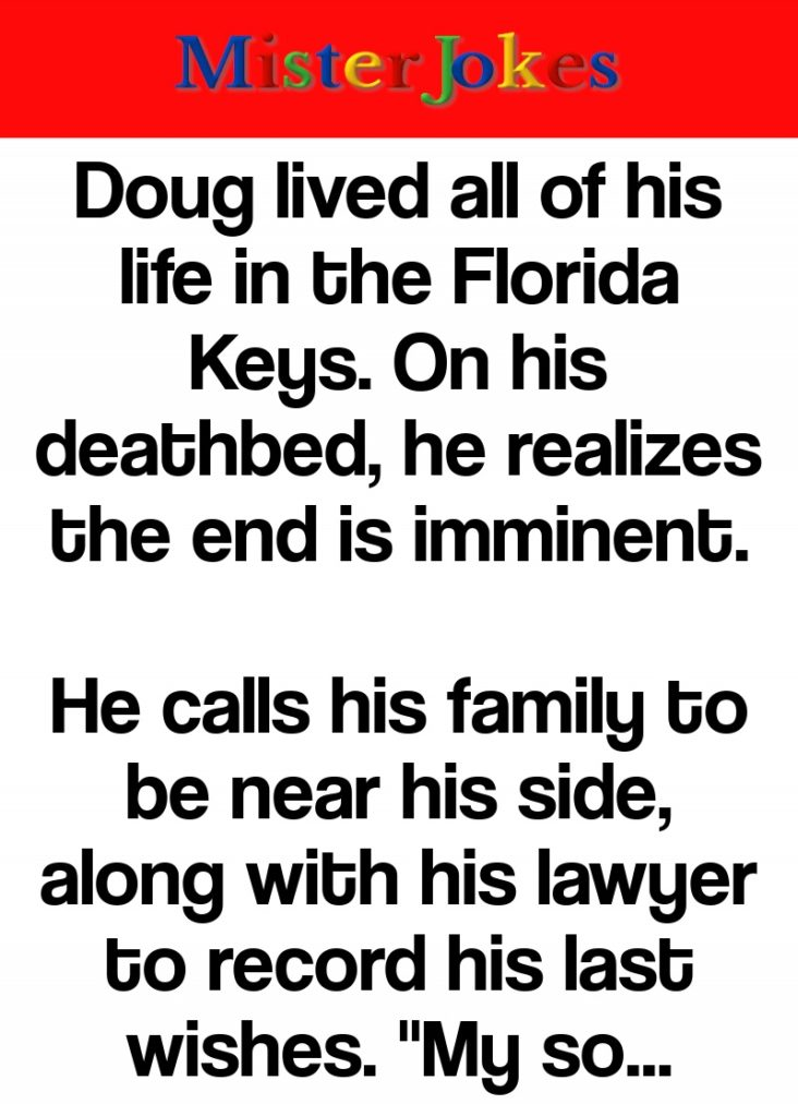 Doug lived all of his life in the Florida Keys. On his deathbed, he realizes the end is imminent.