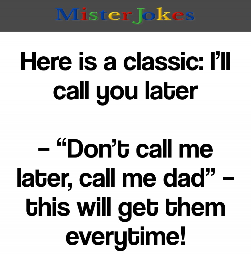Here is a classic: I'll call you later