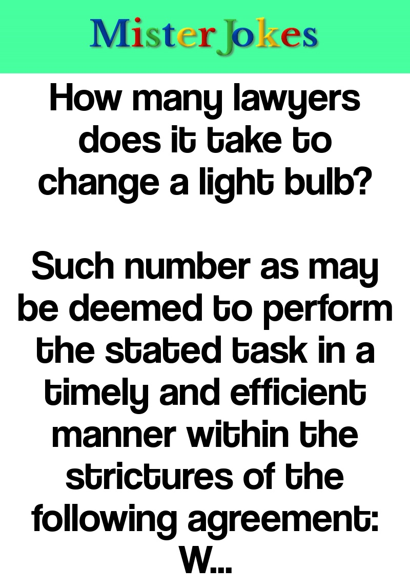 How many lawyers does it take to change a light bulb?