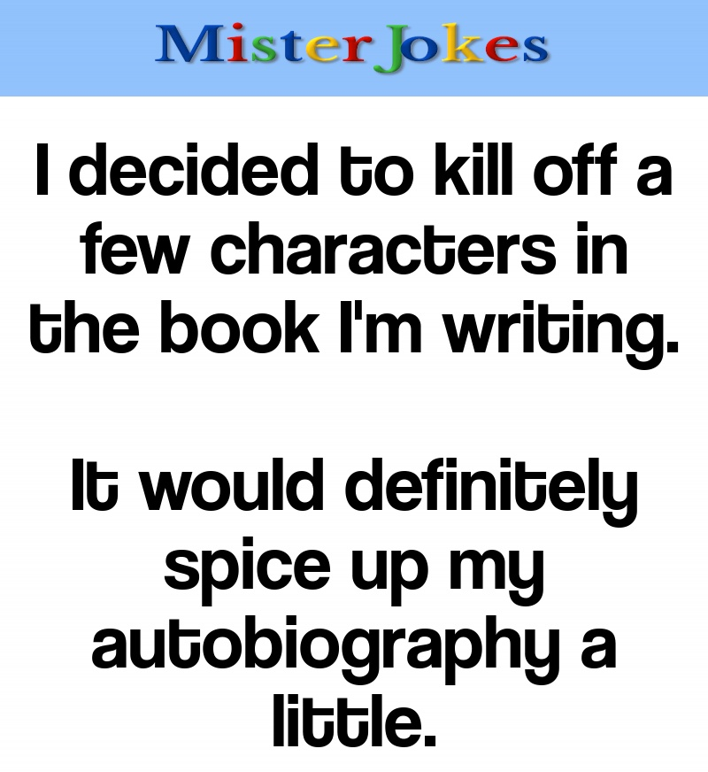 I decided to kill off a few characters in the book I'm writing.