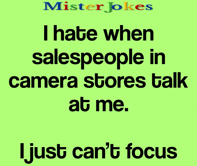 I hate when salespeople in camera stores talk at me.