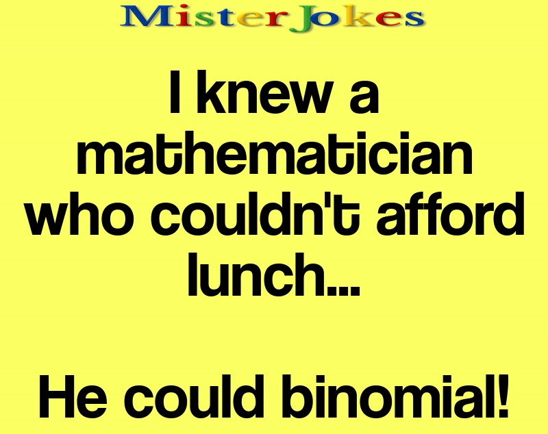 I knew a mathematician who couldn't afford lunch…