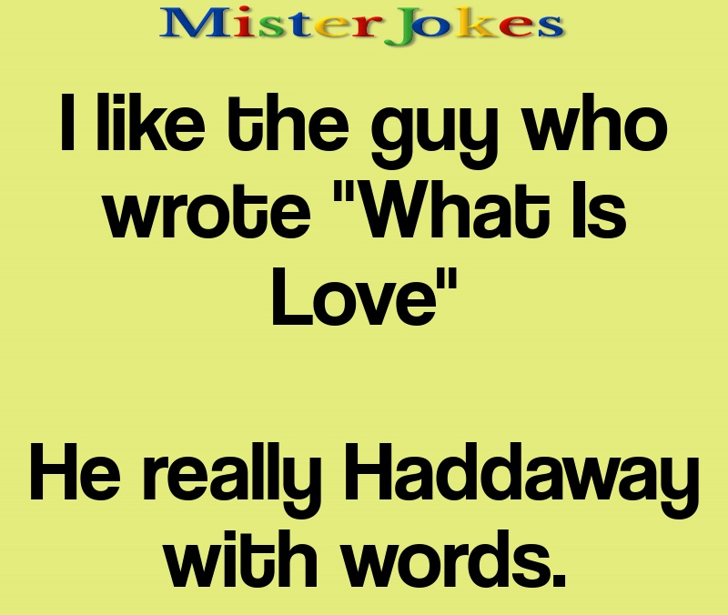 """I like the guy who wrote """"What Is Love"""""""