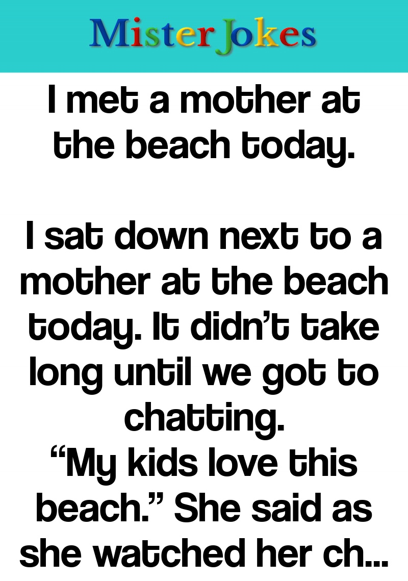 I met a mother at the beach today.