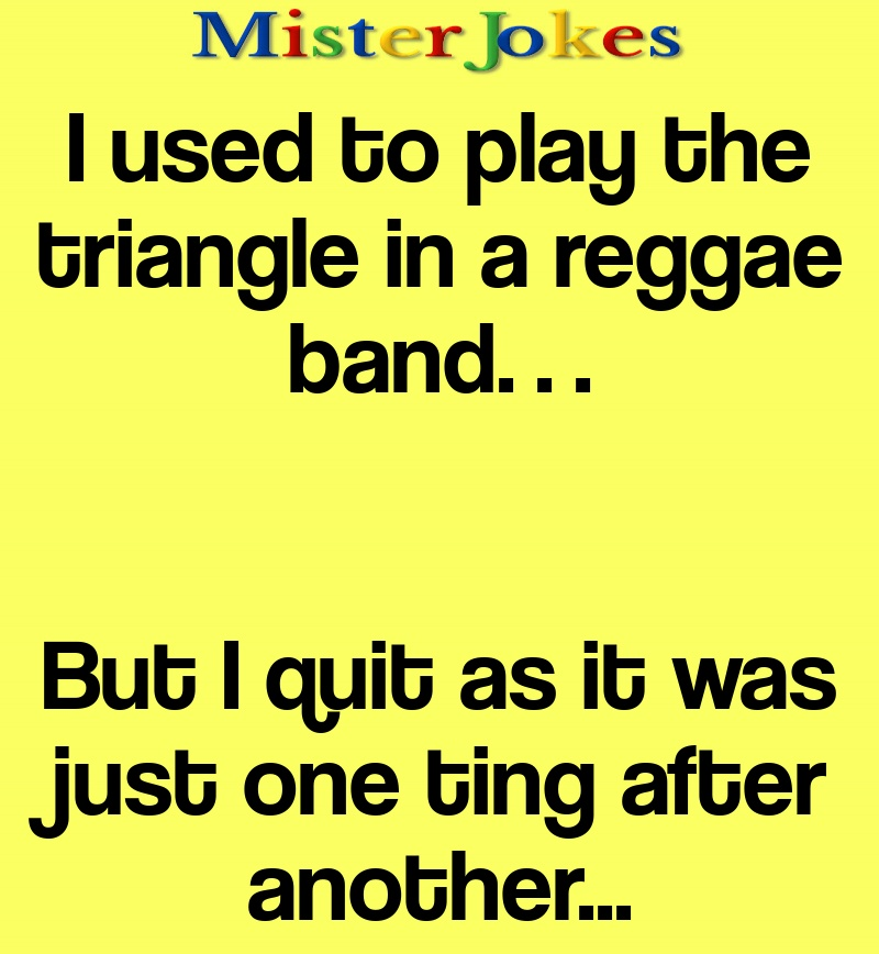 I used to play the triangle in a reggae band…