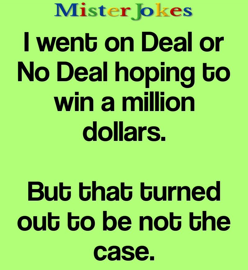 I went on Deal or No Deal hoping to win a million dollars.