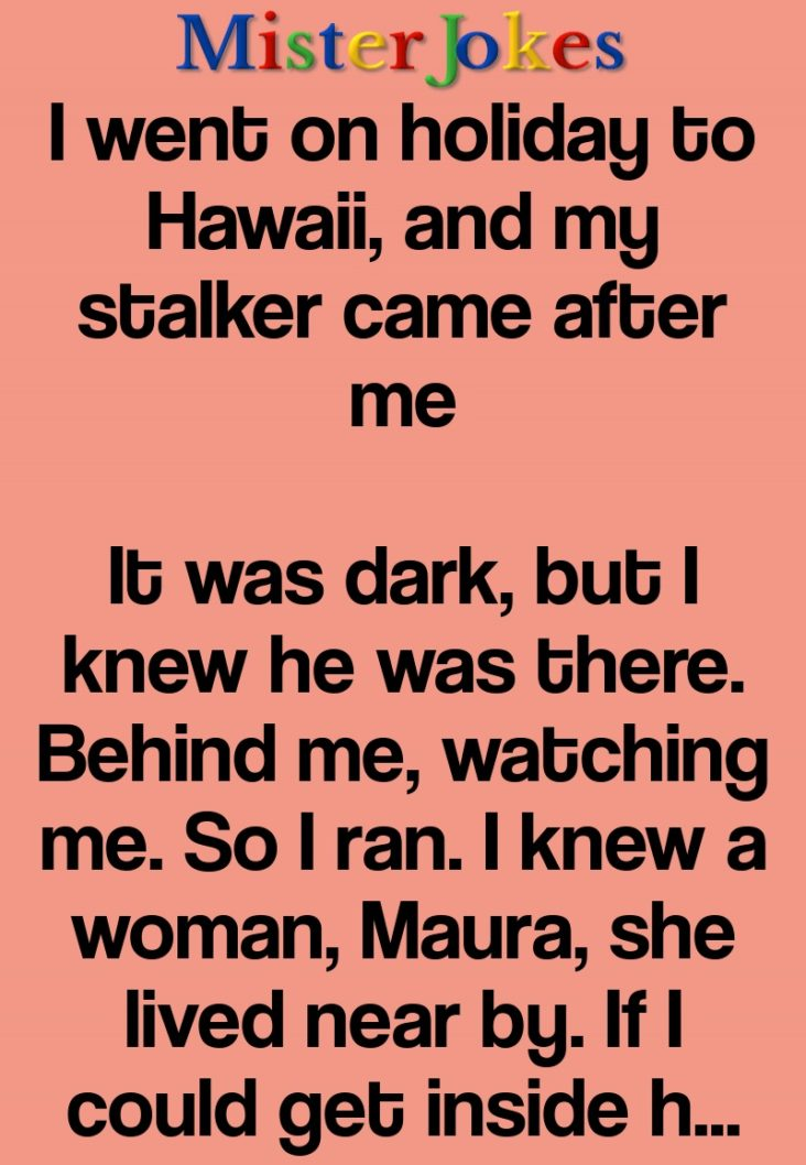 I went on holiday to Hawaii, and my stalker came after me