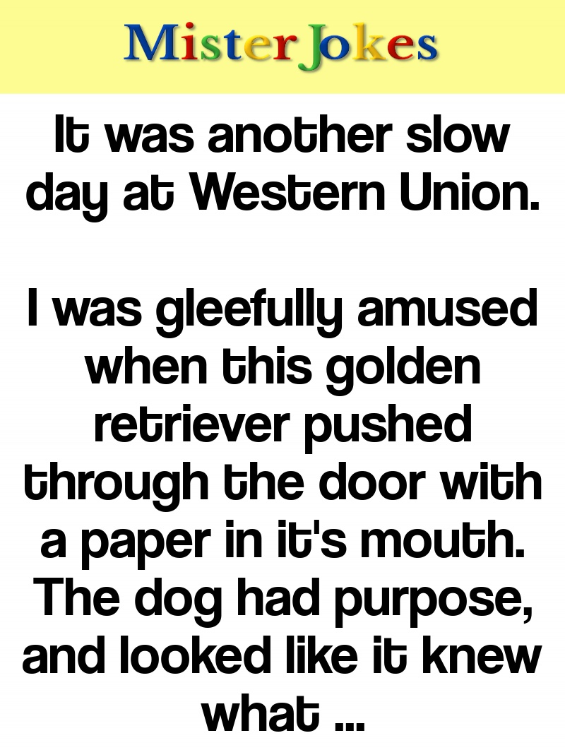It was another slow day at Western Union.