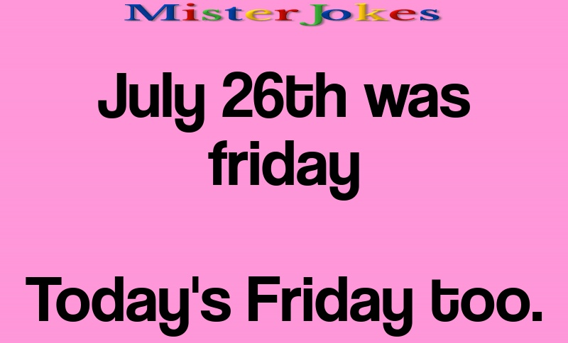July 26th was friday