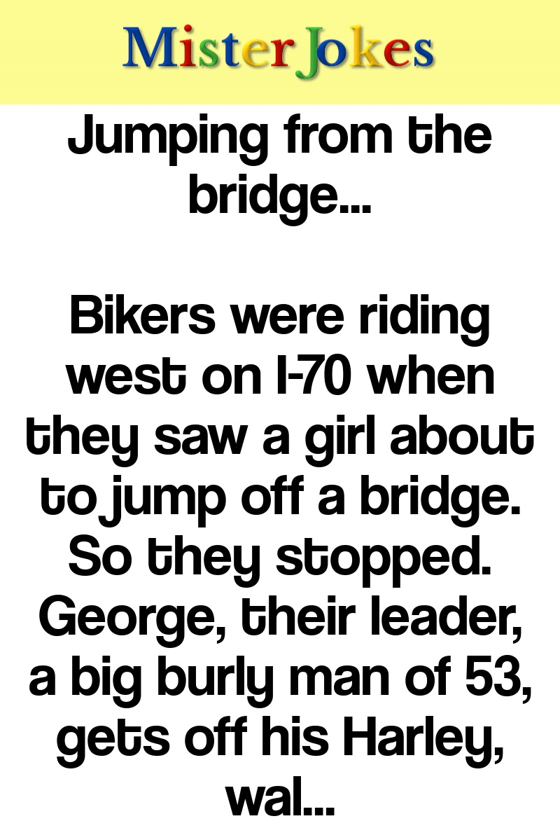 Jumping from the bridge…
