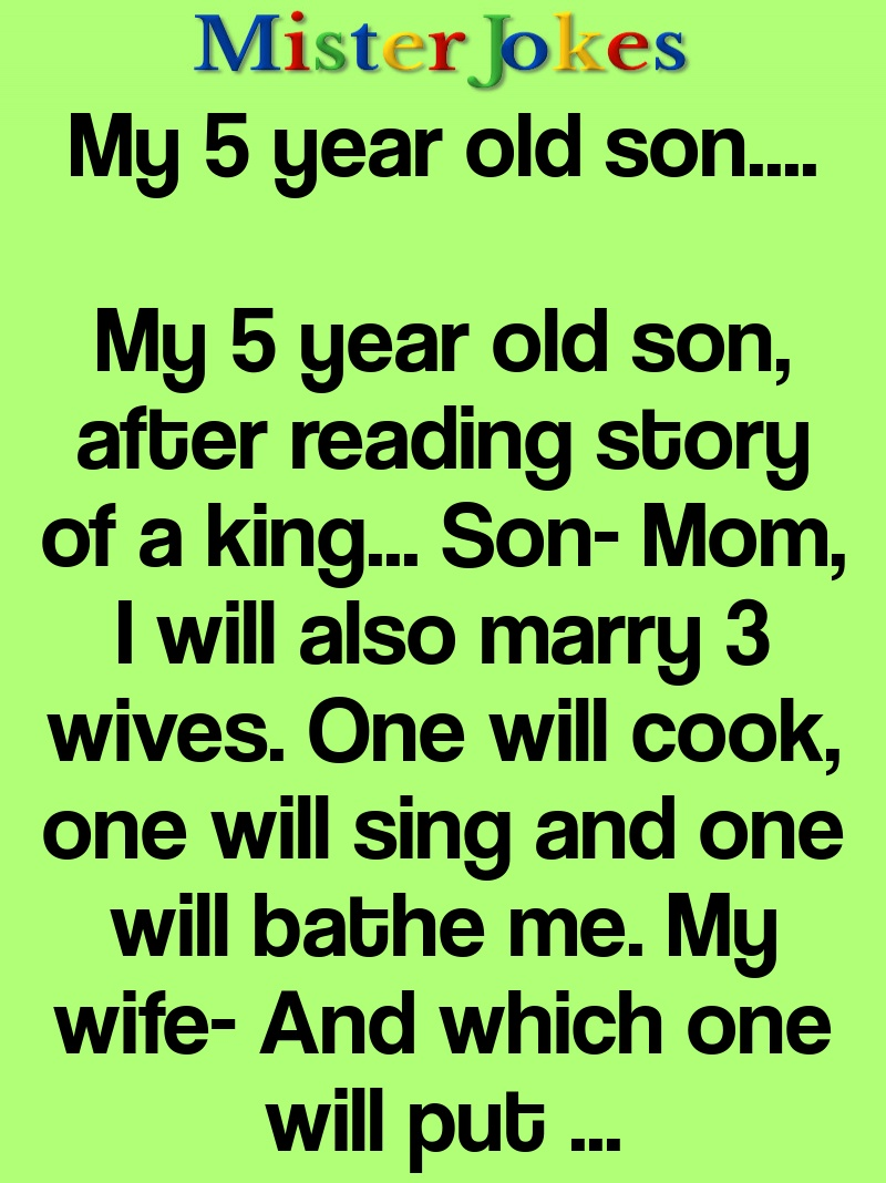 My 5 year old son….