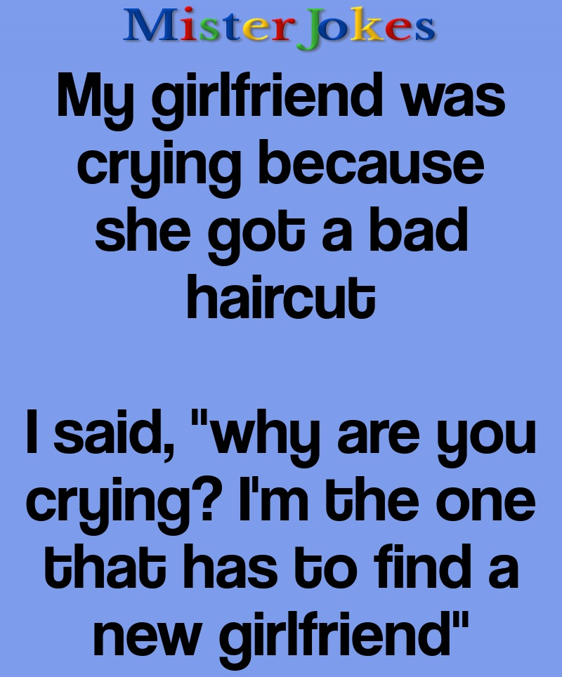 My girlfriend was crying because she got a bad haircut