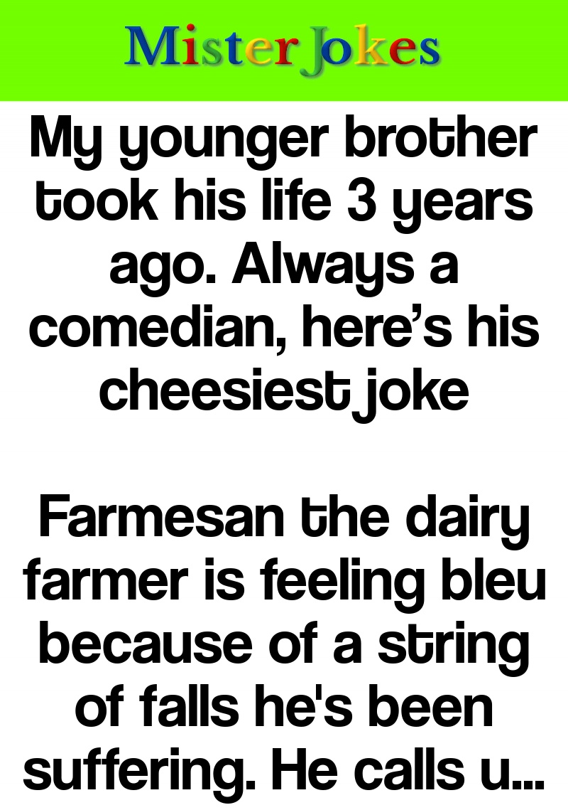 My younger brother took his life 3 years ago. Always a comedian, here's his cheesiest joke