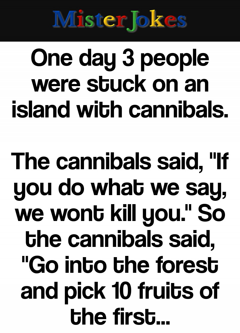 One day 3 people were stuck on an island with cannibals.