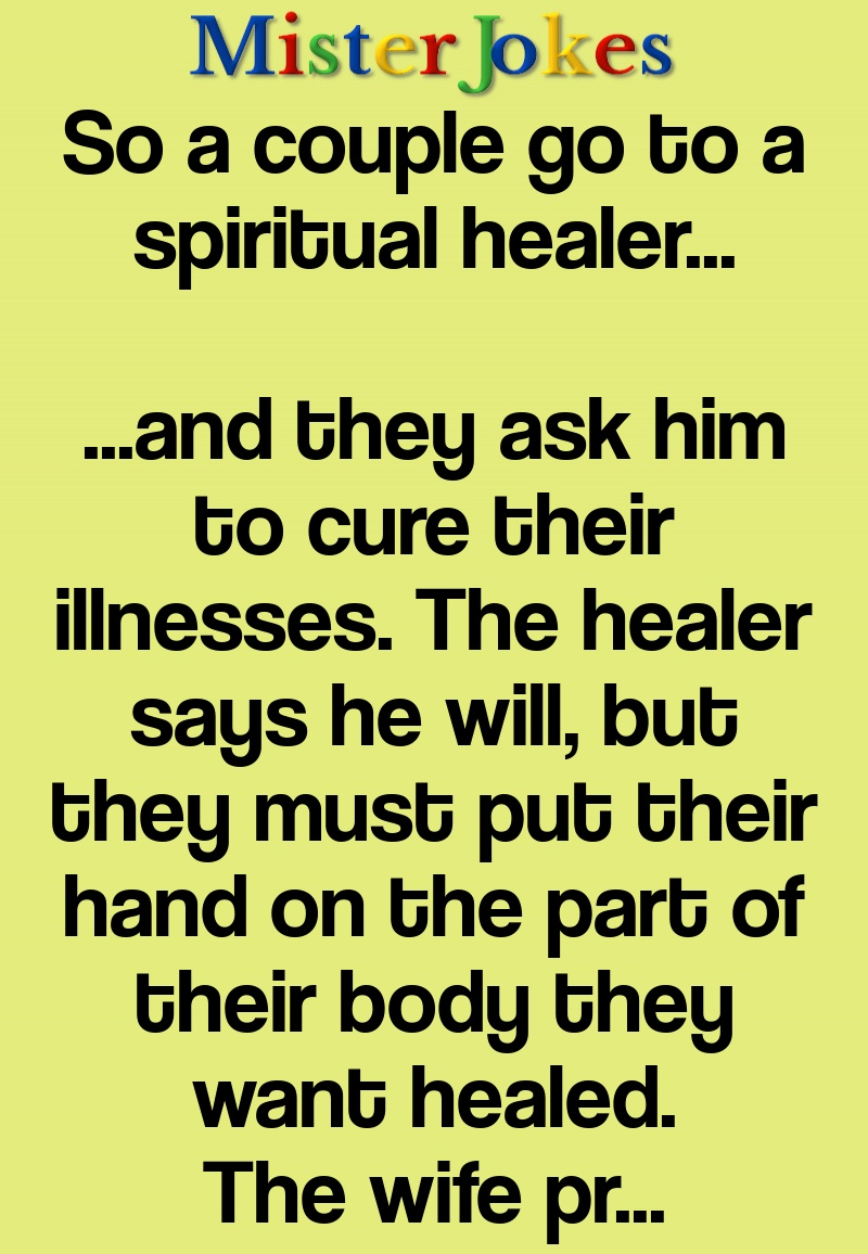 So a couple go to a spiritual healer…