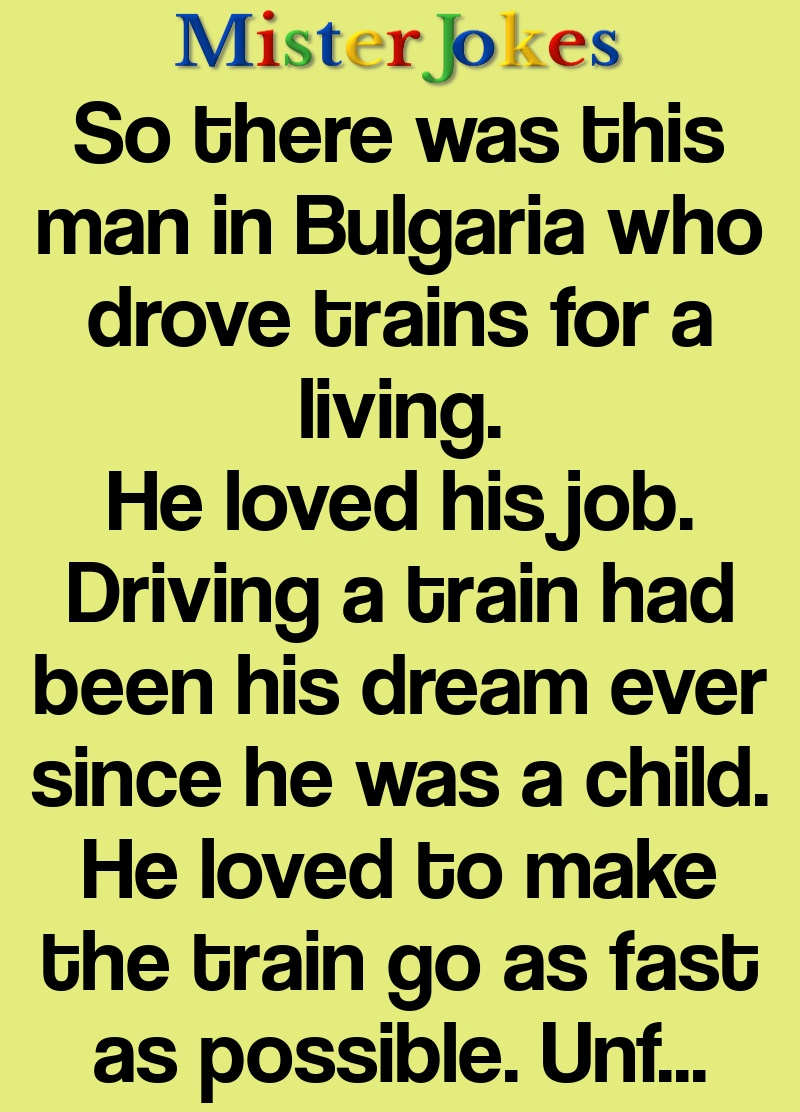 So there was this man in Bulgaria who drove trains for a living.