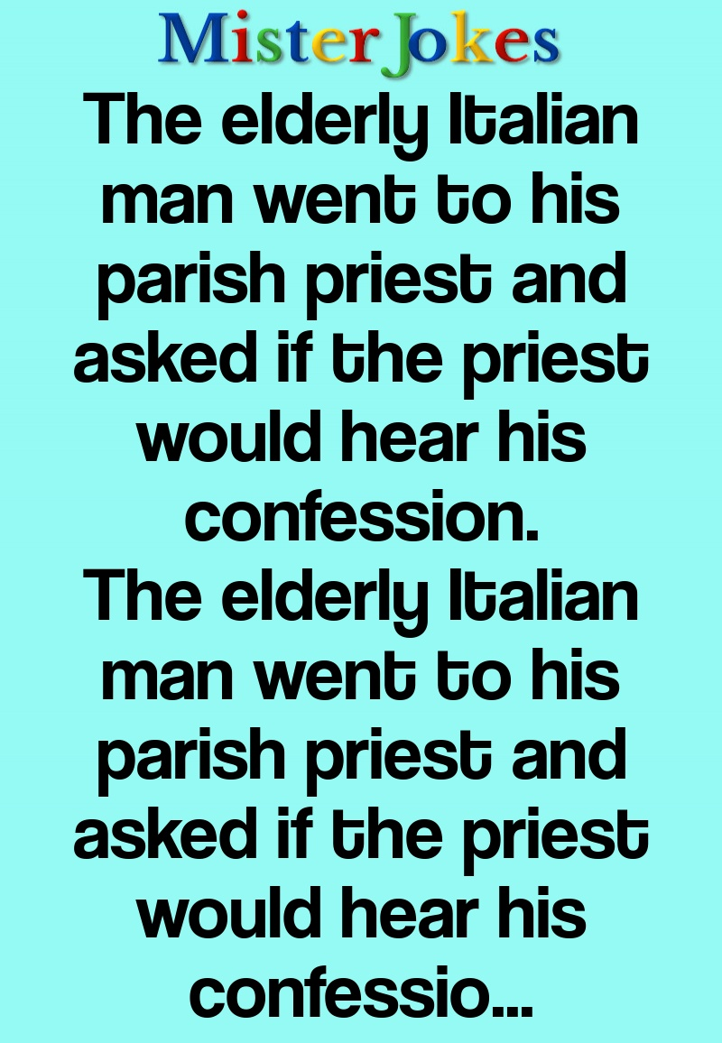 The elderly Italian man went to his parish priest and asked if the priest would hear his confession.
