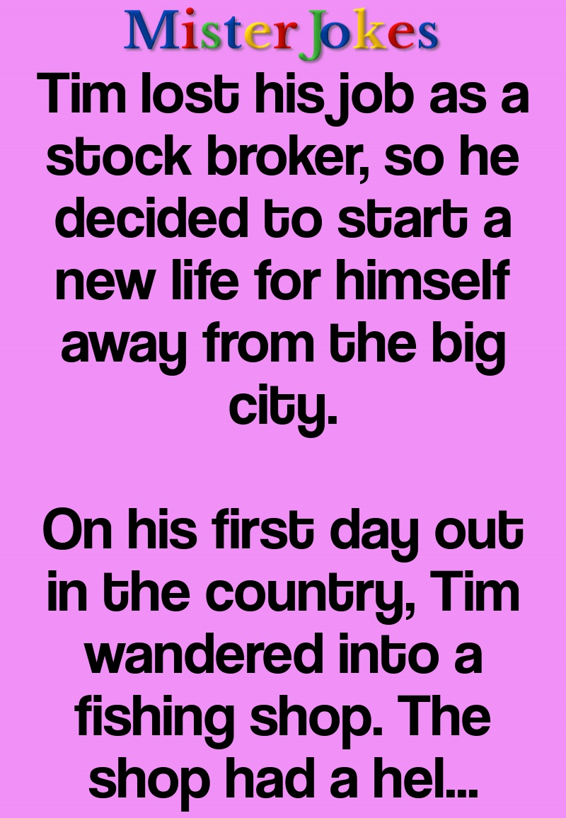 Tim lost his job as a stock broker, so he decided to start a new life for himself away from the big city.