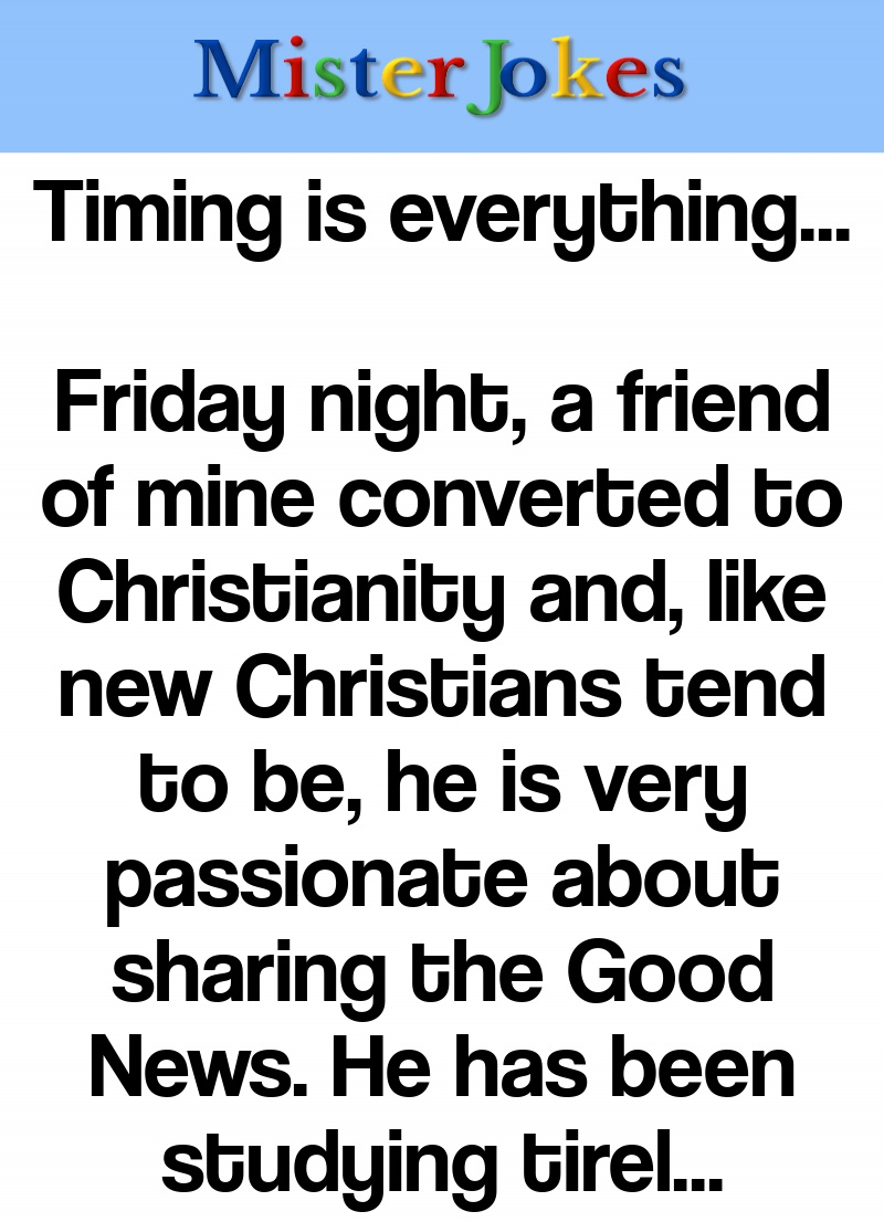 Timing is everything…
