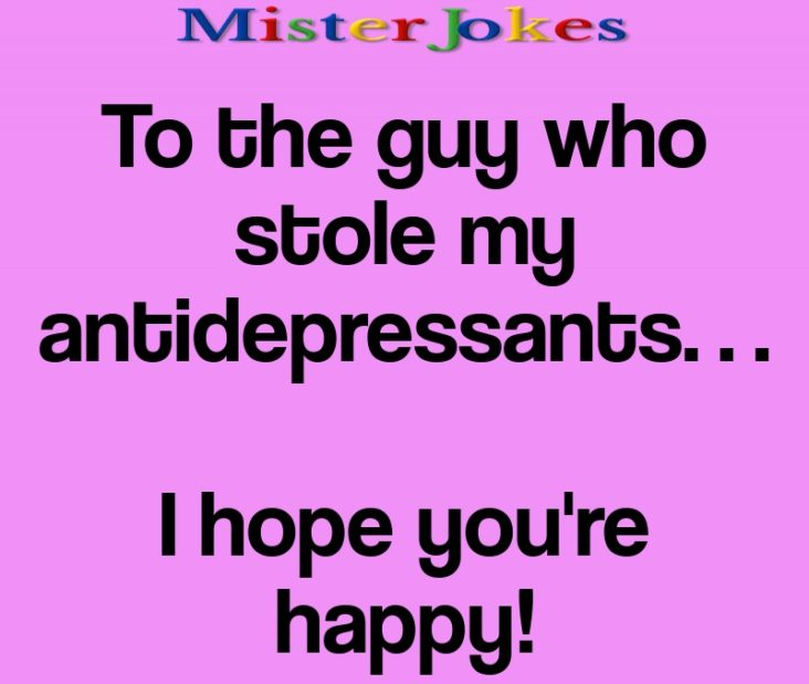 To the guy who stole my antidepressants…