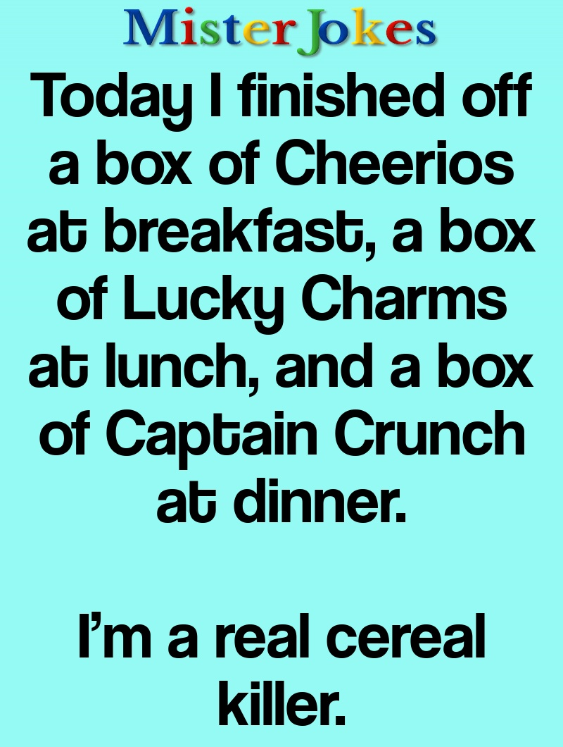 Today I finished off a box of Cheerios at breakfast, a box of Lucky Charms at lunch, and a box of Captain Crunch at dinner.