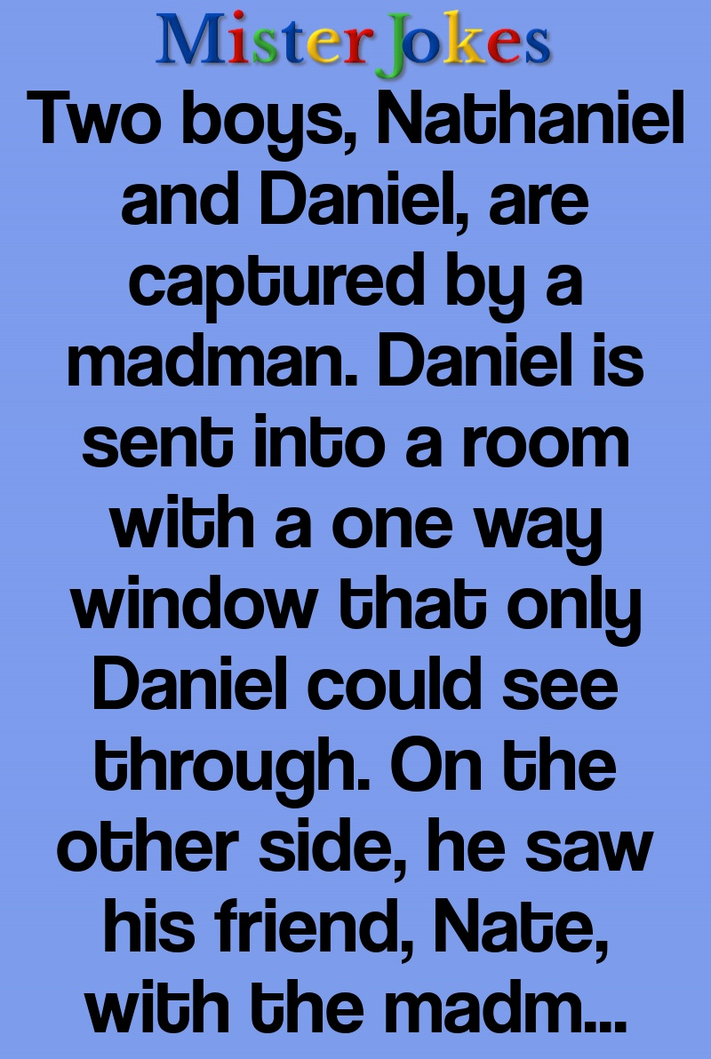 Two boys, Nathaniel and Daniel, are captured by a madman. Daniel is sent into a room with a one way window that only Daniel could see through. On the other side, he saw his friend, Nate, with the madman…