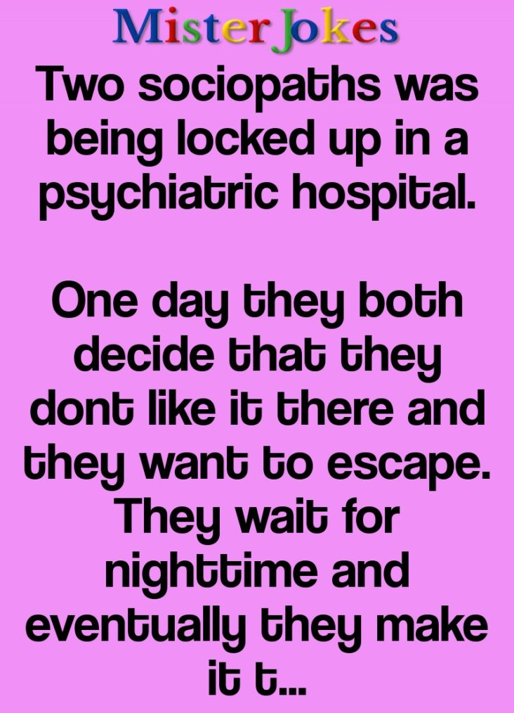Two sociopaths was being locked up in a psychiatric hospital.