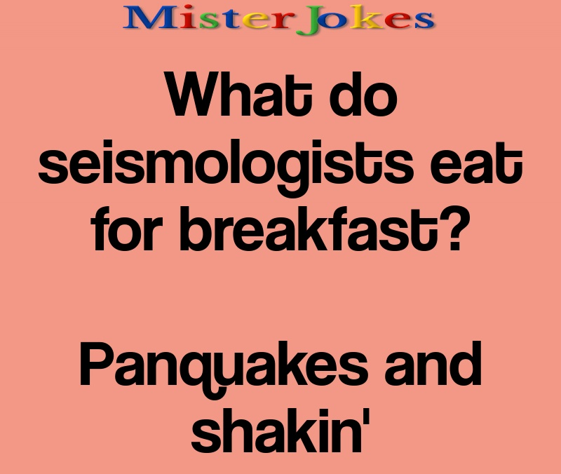 What do seismologists eat for breakfast?