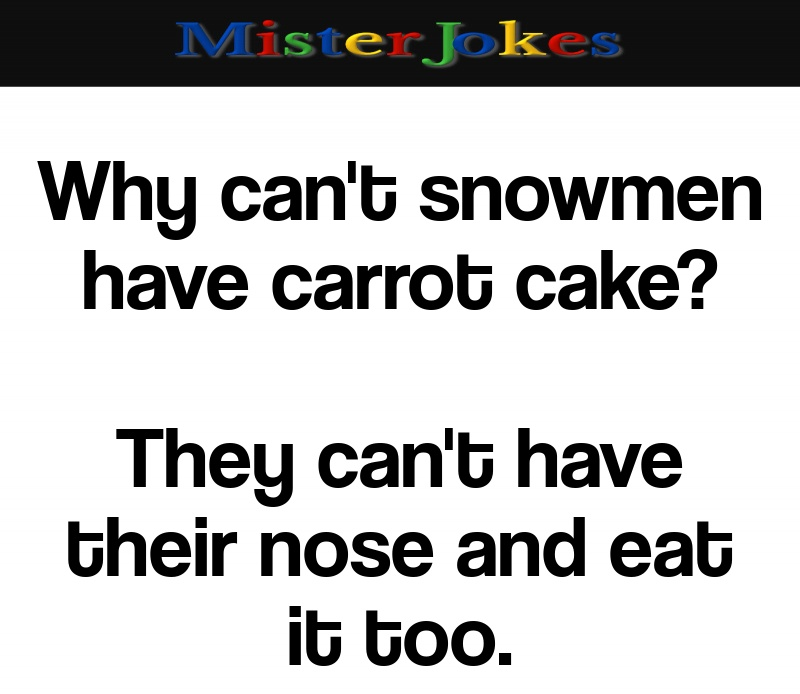 Why can't snowmen have carrot cake?
