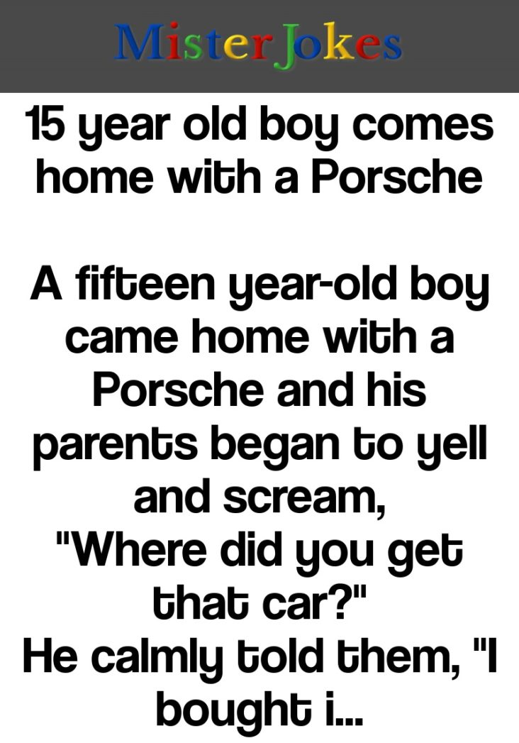 15 year old boy comes home with a Porsche