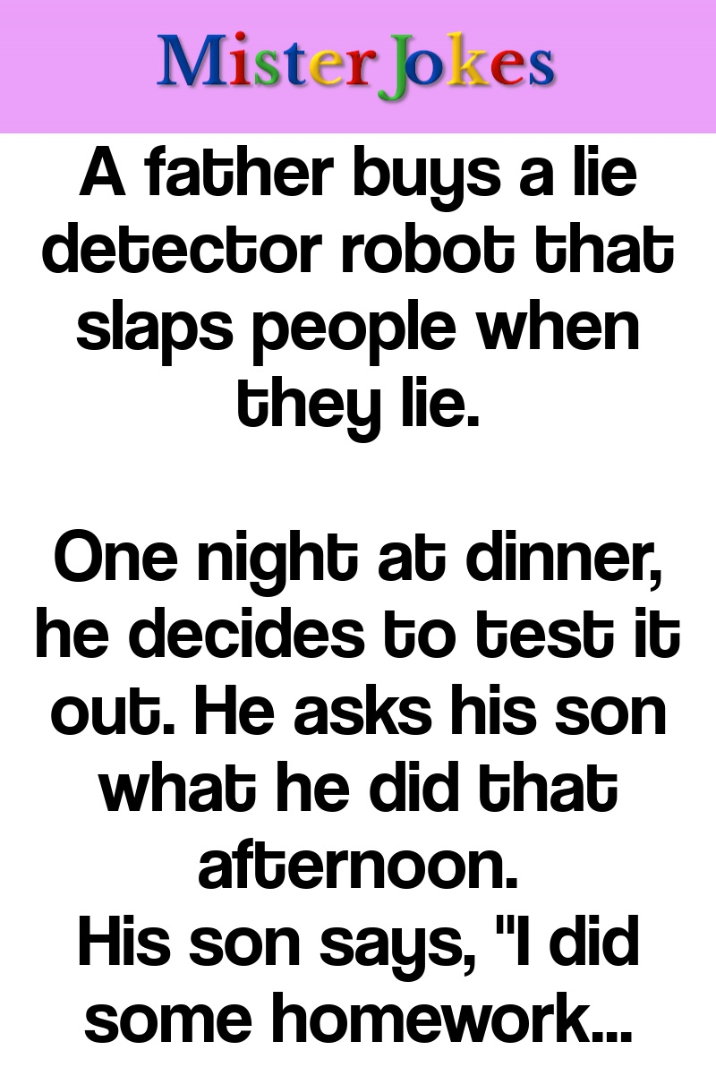 A father buys a lie detector robot that slaps people when they lie.