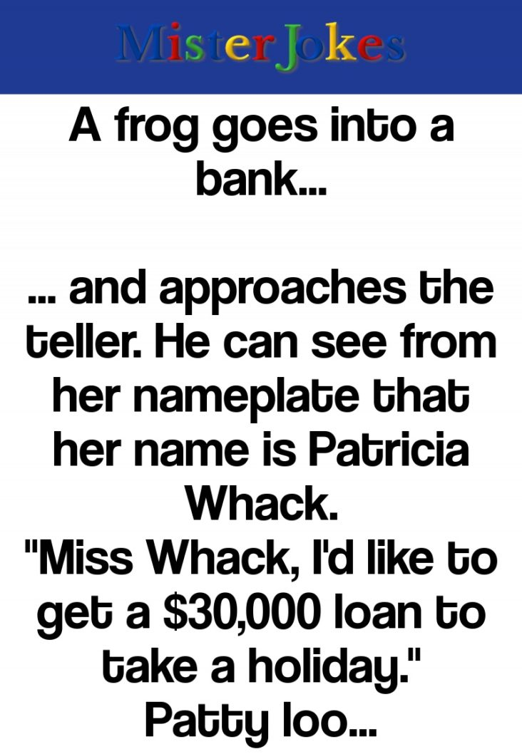 A frog goes into a bank…