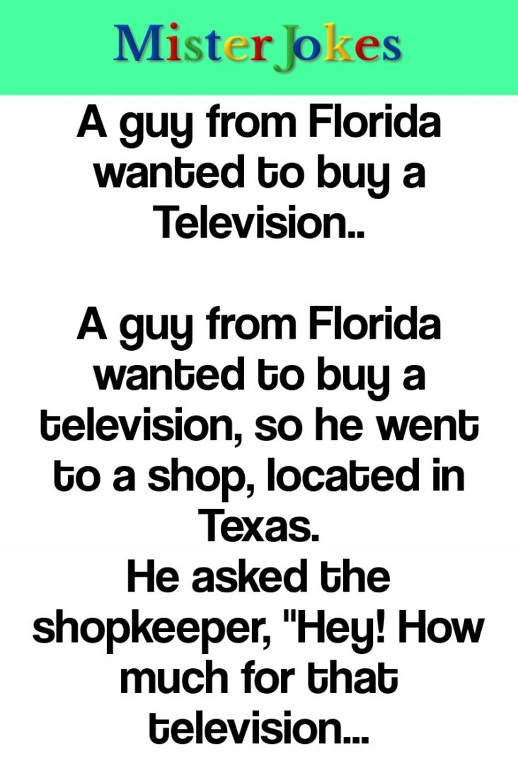 A guy from Florida wanted to buy a Television..
