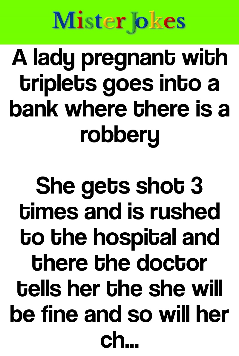 A lady pregnant with triplets goes into a bank where there is a robbery