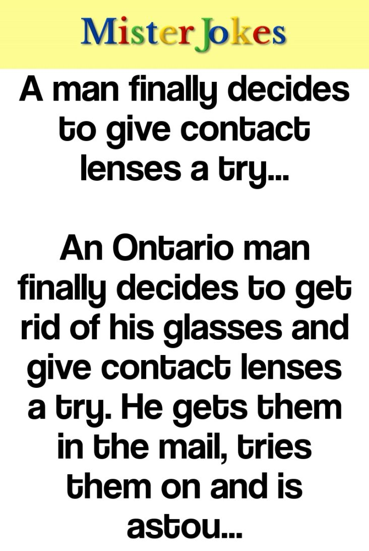 A man finally decides to give contact lenses a try…
