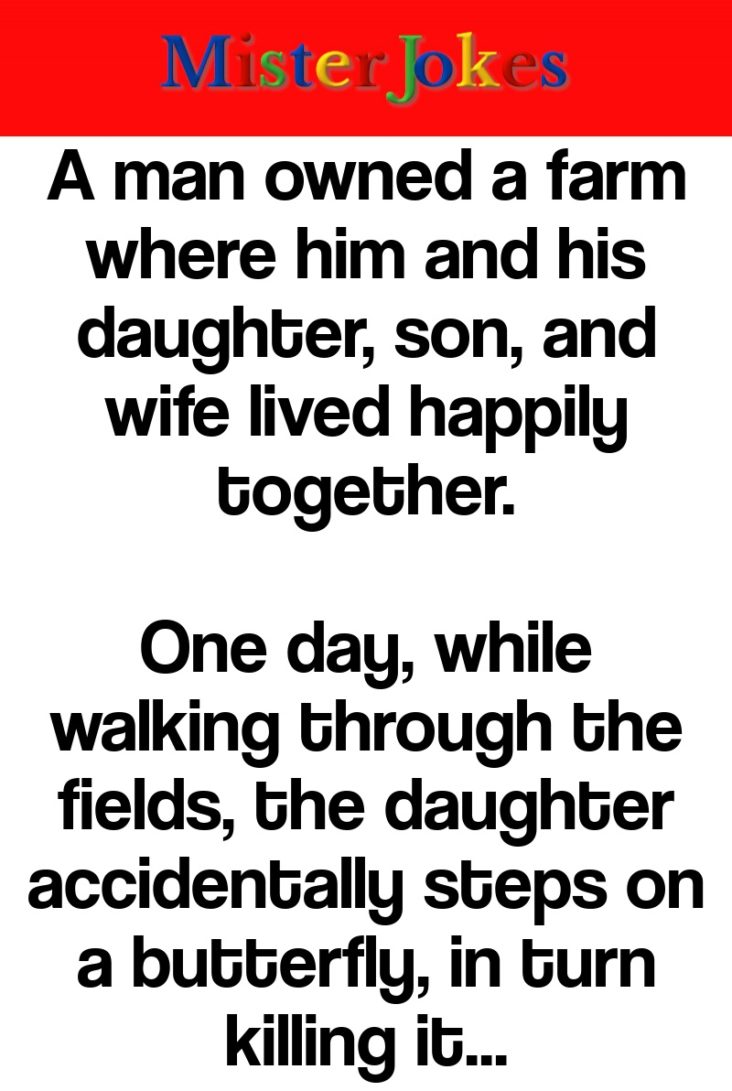 A man owned a farm where him and his daughter, son, and wife lived happily together.