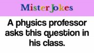 A physics professor asks this question in his class.
