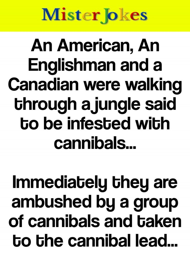 An American, An Englishman and a Canadian were walking through a jungle said to be infested with cannibals…